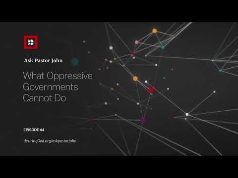 What Oppressive Governments Cannot Do // Ask Pastor John