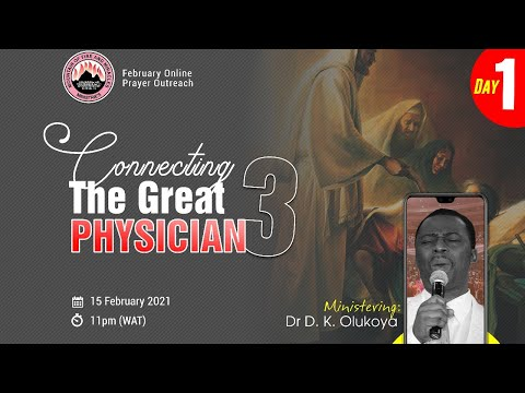 CONNECTING THE GREAT PHYSICIAN DAY 1  MID-MONTH PRAYER RAIN - FEB 15TH 2021  DR D.K OLUKOYA