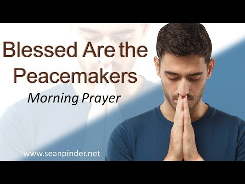 MATTHEW 5 - BLESSED ARE THE PEACEMAKERS - MORNING PRAYER (video)