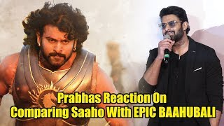 Prabhas Reaction On Comparing Saaho With EPIC BAAHUBALI | #Saaho Trailer Launch