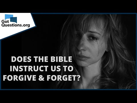 Does the Bible instruct us to forgive and forget?  GotQuestions.org