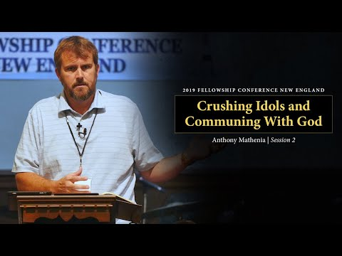 Crushing Idols and Communing With God - Anthony Mathenia