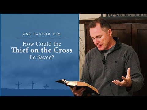 How Could the Thief on the Cross Be Saved? - Ask Pastor Tim