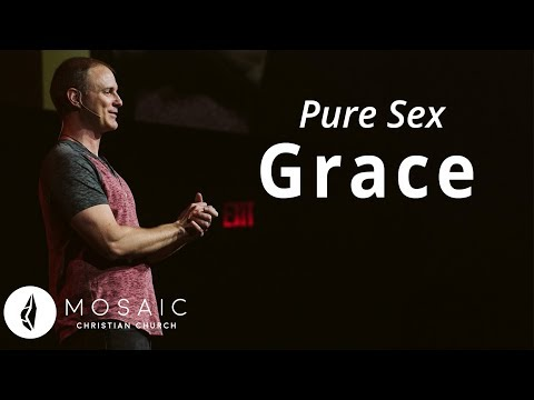 Pure Sex  Grace  Colossians 3.5-6, 12-13