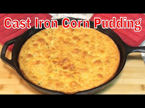 Cast Iron Corn Pudding! (You will just love this stuff)