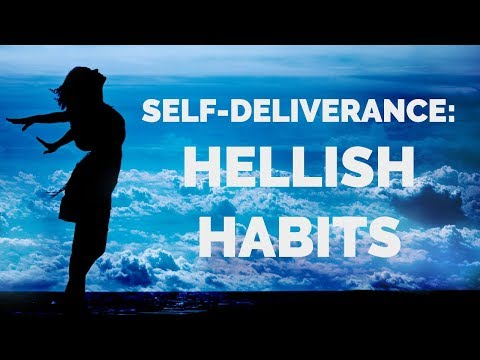 Self-Deliverance from Hellish Habits  School of Deliverance