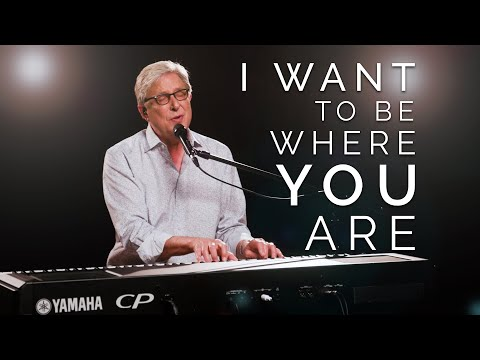 Don Moen - I Want to Be Where You Are  Praise and Worship Songs