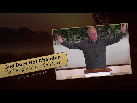 God Does Not Abandon His People in the Evil Day - Don Currin