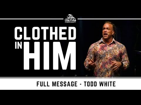 Todd White - We Need to be clothed with Him