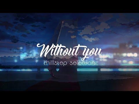 Without You - Chillstep Selection - UCJ-DCKo6g07dtJJhjbkJtXA