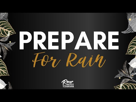 Roar Chruch Texarkana  Prepare for Rain  12-29-2019