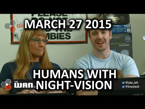 The WAN Show - Night-vision for Humans & YouTube Targeting eSports Events - Mar 27, 2015 - UCXuqSBlHAE6Xw-yeJA0Tunw