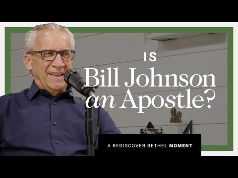 Five-Fold Ministry: Is Bill Johnson an Apostle?  Rediscover Bethel