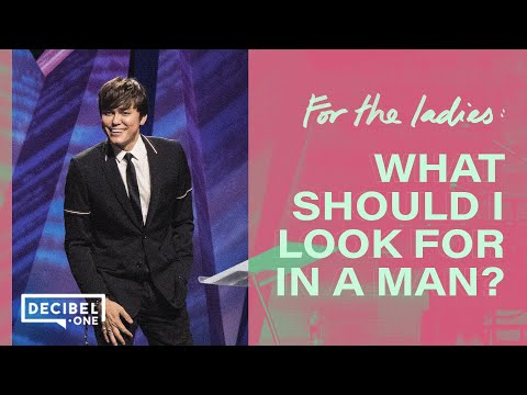 For The Ladies: What Should I Look for In A Man?  Joseph Prince