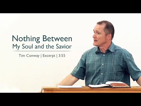 Nothing Between My Soul and the Savior - Tim Conway