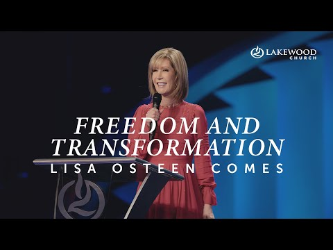 Freedom & Transformation Part 5  Pastor Lisa Osteen Comes