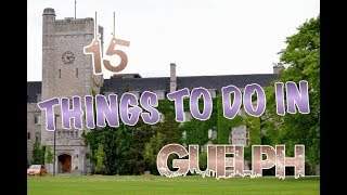 Top 15 Things To Do In Guelph (Ontario), Canada