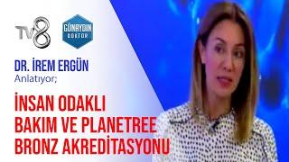 İnsan Odaklı Bakım ve Planetree Bronz Akreditasyonu | TV8