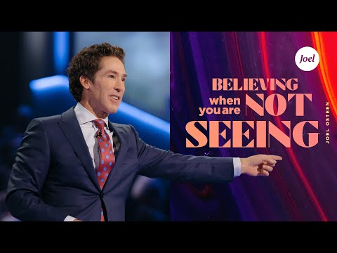 Believing When You're Not Seeing  Joel Osteen