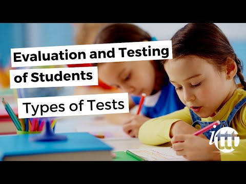 Evaluation and Testing of Students - Types of Tests