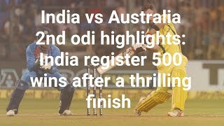 India vs Australia 2nd odi highlights: India register 500 wins after a thrilling finish