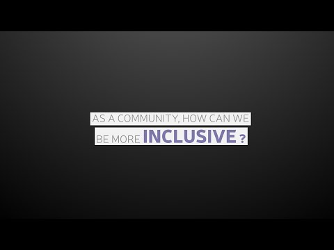 As a community, how can we be more inclusive ?