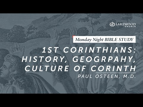 Paul Osteen, M.D. - A Study of 1st Corinthians: History, Geography, Culture of Corinth (2019)