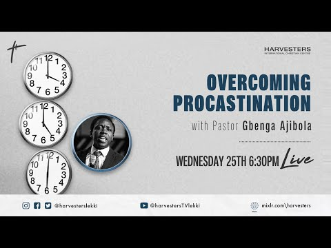 Overcoming Procastination : Pst Gbenga Ajibola  25th November 2020
