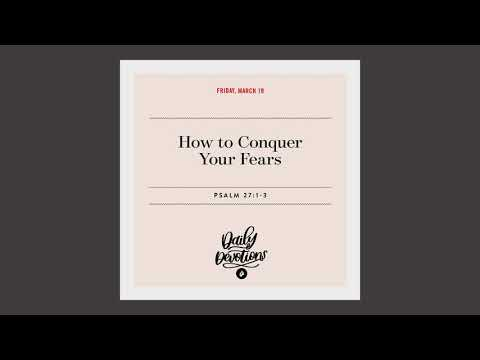 How to Conquer Your Fears  Daily Devotional