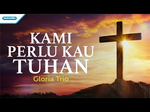 Kami Perlu Kau Tuhan - Gloria Trio (with lyric)