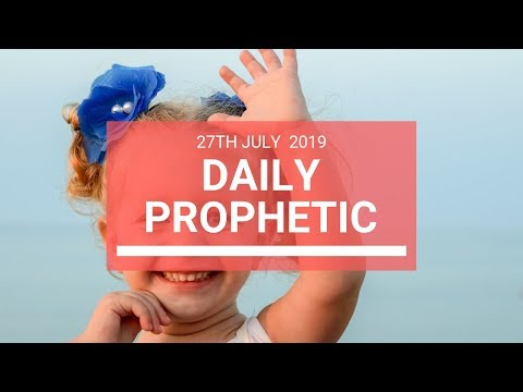 Daily Prophetic 28 July 2019 Word 6