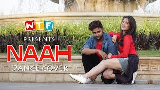 NAAH - Harrdy Sandhu | Dance cover  | WHAT THE FUKREY | WTF