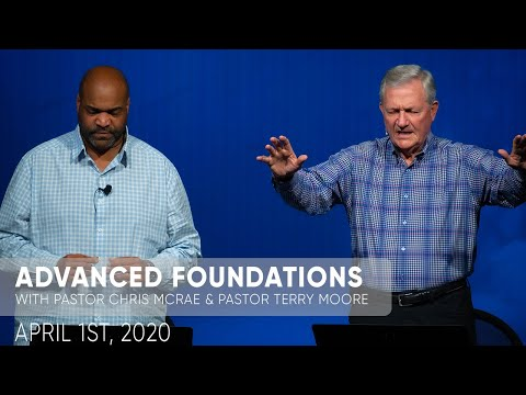Advanced Foundations  Pastor Chris McRae & Pastor Terry Moore  April 1st, 2020  Sojourn Church