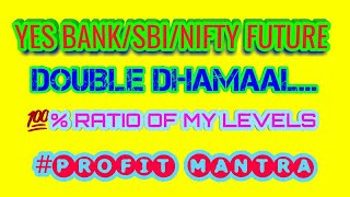 YES BANK/SBIN/NIFTY FUTURE DOUBLE DHAMAAL...100% RATIO
