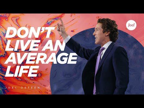 Don't Live An Average Life - Joel Osteen