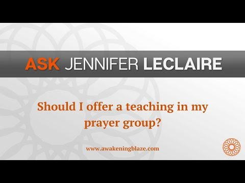 Should I Offer a Teaching in My Prayer Group?  Ask Jennifer LeClaire  Awakening Blaze