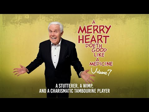 Merry Heart: A Stutterer, a Wimp, and a Charismatic Tambourine Player
