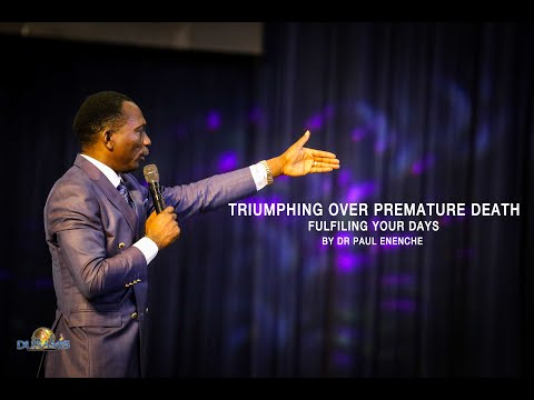 Triumphing over premature death. Fulfilling your days. Dr Pst Paul Enenche.