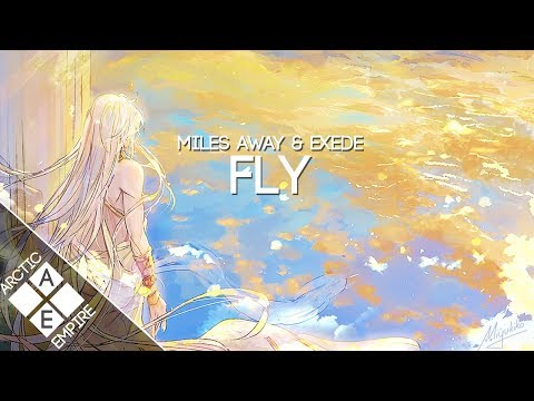 Miles Away & Exede - Fly - UCpEYMEafq3FsKCQXNliFY9A