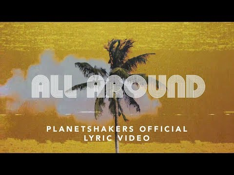 Planetshakers  All Around  Official Lyric Video