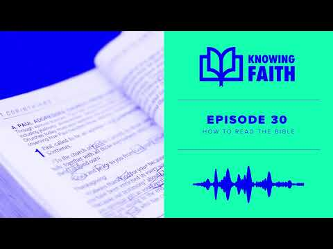 Knowing Faith Podcast Episode 30 How To Read The Bible