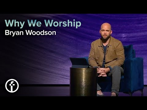 Why We Worship  Pastor Bryan Woodson