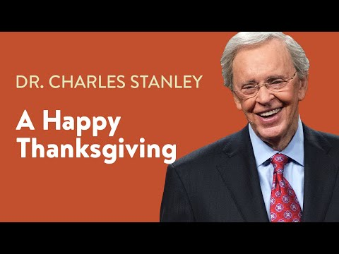 A Happy Thanksgiving  Dr. Charles Stanley