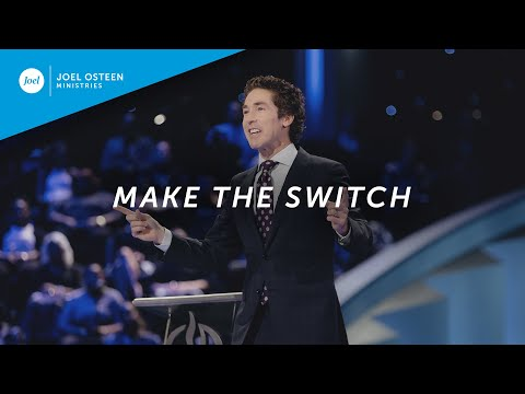 Make The Switch  Joel Osteen