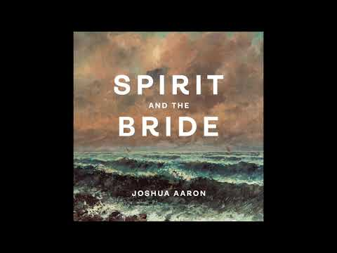 NEW! Spirit and the Bride (Official Audio) Joshua Aaron