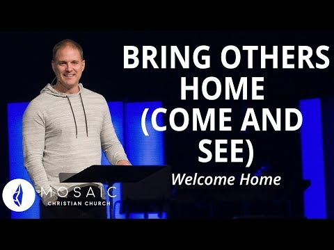 Welcome Home  Bringing Others Home (Come and See)  John 6:35