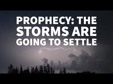 The Storms Are Going to Settle  Get in on This Prophetic Act