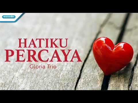 Hatiku Percaya - Gloria Trio (with lyric)