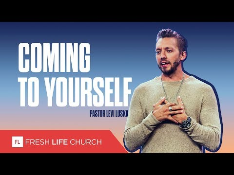 Coming To Yourself :: Mad About The House pt. 2  Pastor Levi Lusko