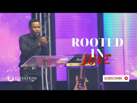 Rooted In Love / Pastor Godman Akinlabi / The Elevation Church / 12, September 2021